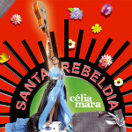 celia mara: santa rebeldia out now