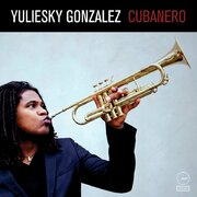 Great Reviews for Yuliesky Gonzalez' debut album 'CUBANERO'