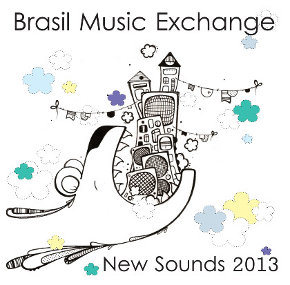Songlines: Brasil Music Exchange: New Sounds 2013