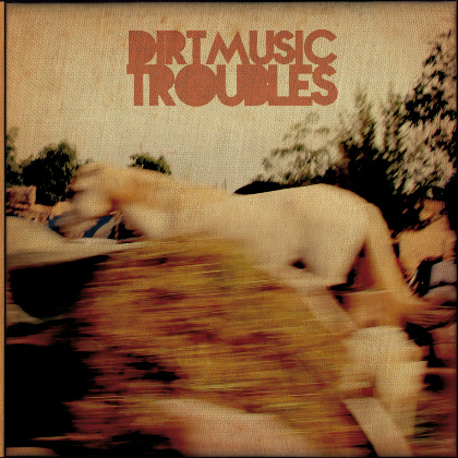 Troubles - Dirtmusic