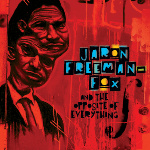 Jaron Freeman-Fox & The Opposite of Everything