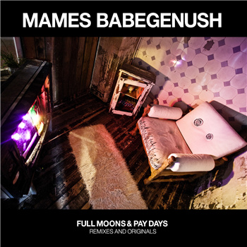 Full Moons & Pay Days [Remixes and Originals] - Mames Babegenush