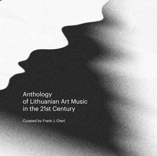 Anthology of Lithuanian Art Music in the 21st Century - Various from Lithuania
